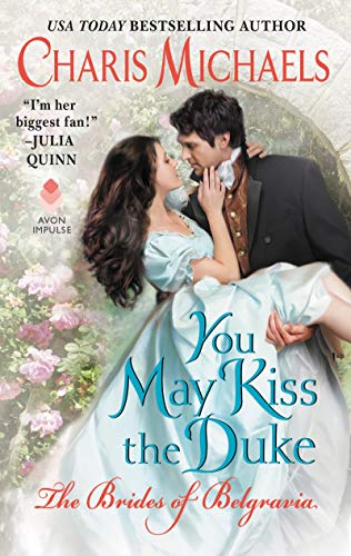 You May Kiss the Duke (The Brides of Belgravia Book 3) Charis Michaels