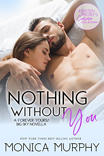 Nothing Without You: A Forever Yours/Big Sky Novella  Monica Murphy