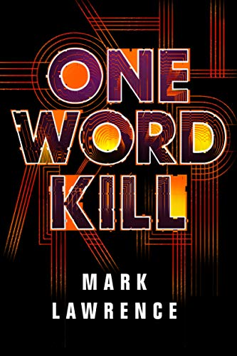 One Word Kill (Impossible Times Book 1) Mark Lawrence