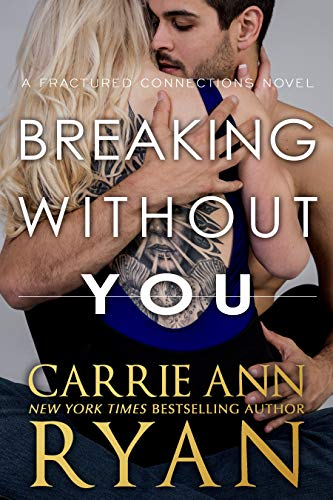 Breaking Without You (Fractured Connections Book 1)   Carrie Ann Ryan
