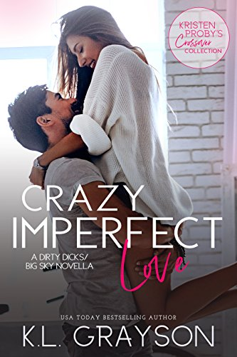 Crazy Imperfect Love: A Dirty Dicks/Big Sky Novella  KL Grayson