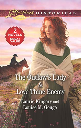 The Outlaw's Lady & Love Thine Enemy: A 2-in-1 Collection Laurie Kingery and Louise M. Gouge