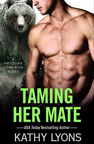 Taming Her Mate (Grizzlies Gone Wild Book 6)  Kathy Lyons