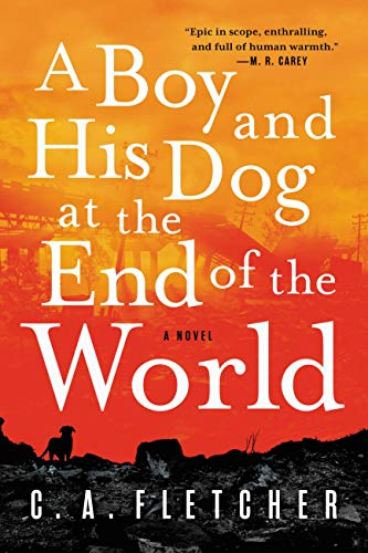 A Boy and His Dog at the End of the World: A Novel  C. A. Fletcher