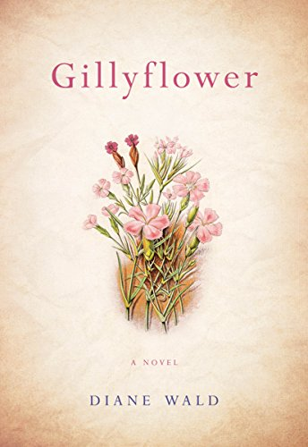 Gillyflower: A Novel   Diane Wald