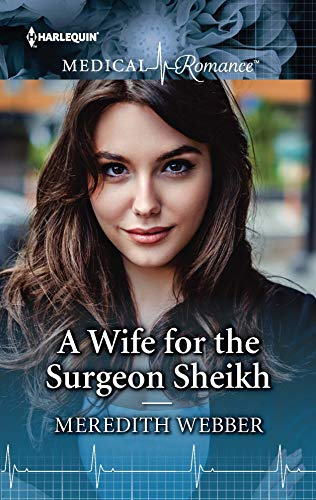 A Wife for the Surgeon Sheikh Meredith Webber