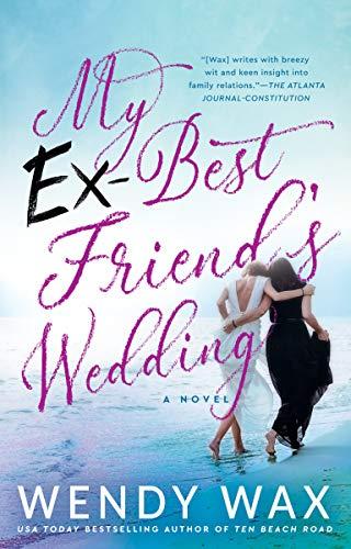 My Ex-Best Friend's Wedding   Wendy Wax