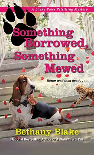 Something Borrowed, Something Mewed (Lucky Paws Petsitting Mystery Book 5) Bethany Blake