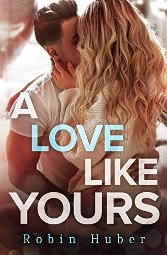 A Love Like Yours (Love Story Duet Book 1)  Robin Huber