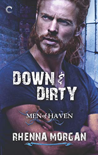 Down & Dirty (Men of Haven Book 6)  Rhenna Morgan