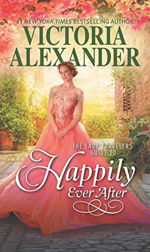The Lady Travelers Guide to Happily Ever After (Lady Travelers Society Book 4)  Victoria Alexander