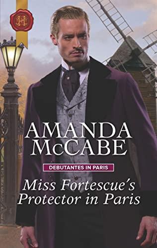 Miss Fortescue's Protector in Paris (Debutantes in Paris Book 3)  Amanda McCabe