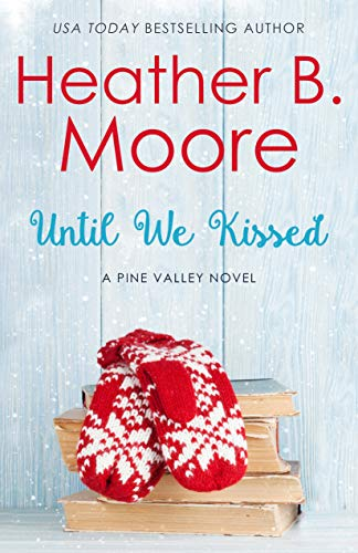 Until We Kissed Heather B. Moore