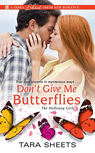 Don't Give Me Butterflies (The Holloway Girls Book 3) Tara Sheets