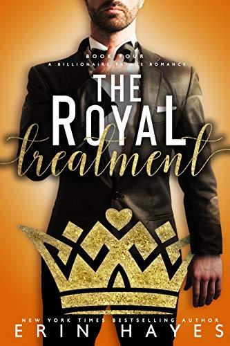 The Royal Treatment: A Billionaire Prince Romance Erin Hayes