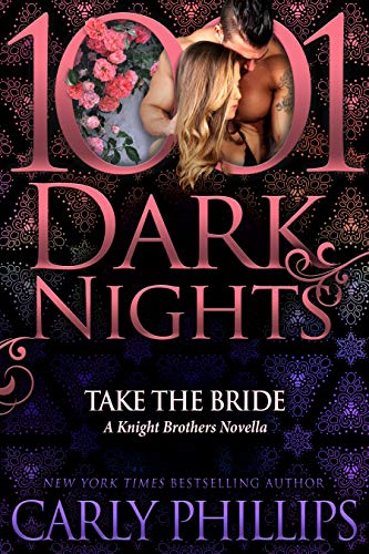 Take the Bride: A Knight Brothers Novella  Carly Phillips