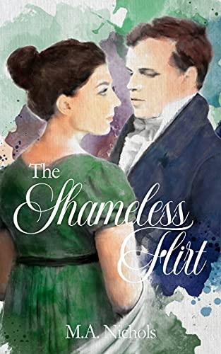 The Shamelss Flirt (Regency Love #3) M.A. Nichols