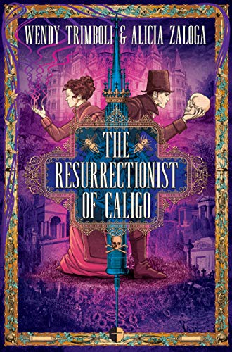 The Resurrectionist of Caligo  Wendy Trimboli and Alicia Zaloga