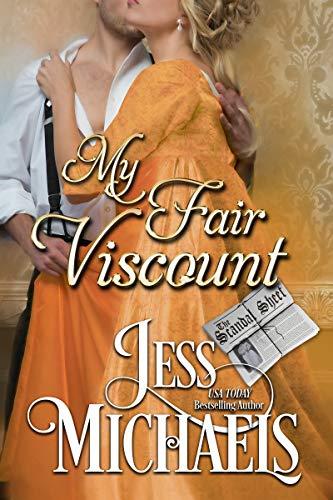My Fair Viscount (The Scandal Sheet Book 4)  Jess Michaels