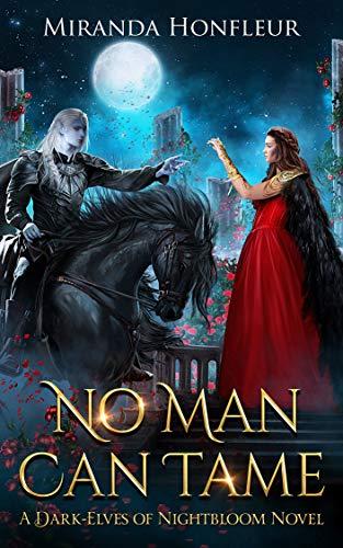 No Man Can Tame (Dark Elves of Nightbloom #1) Miranda Honfleur