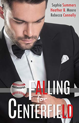 Falling for Centerfield (A Belltown Six Pack Novel) Sophia Summers, Heather B Moore, Rebecca Connolly