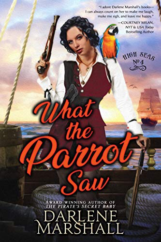 What the Parrot Saw (High Seas Book 4) Darlene Marshall