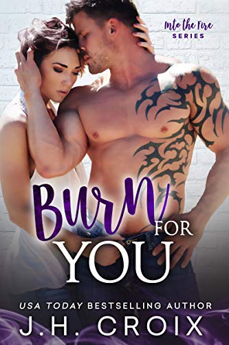 Burn For You (Into the Fire #9) J.H. Croix