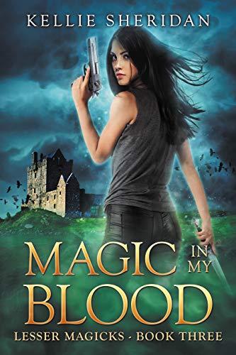 Magic in My Blood (Lesser Magicks #3) Kellie Sheridan
