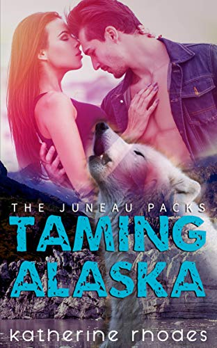 Taming Alaska (The Juneau Packs #1) Katherine Rhodes