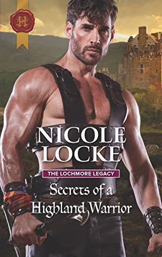 Secrets of a Highland Warrior (The Lochmore Legacy Book 4) Nicole Locke