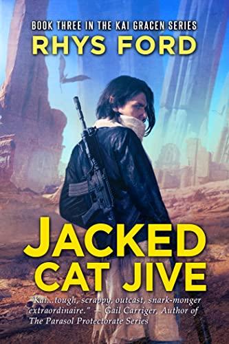 Jacked Cat Jive (The Kai Gracen Series Book 3) Rhys Ford