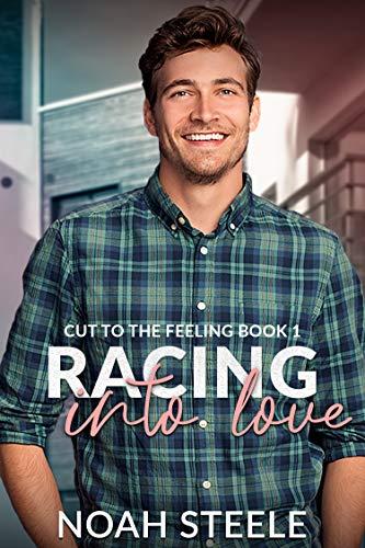 Racing Into Love (Cut to the Feeling #1) Noah Steele