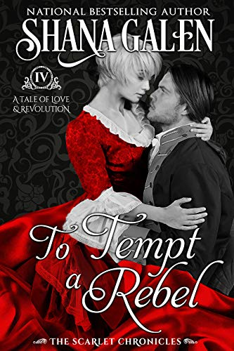 To Tempt a Rebel (The Scarlet Chronicles Book 4)  Shana Galen