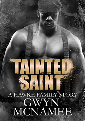 Tainted Saint: (A Hawke Family Story) (The Hawke Family Book 5)  Gwyn McNamee