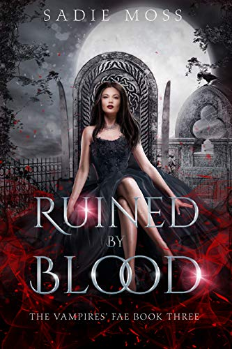 Ruined by Blood (The Vampire's Fae #3) Sadie Moss