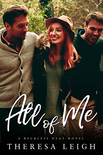 All of Me (Reckless Heat) (Reckelss Falls Book 5) Theresa Leigh