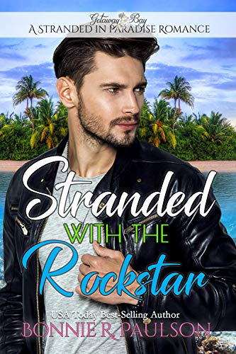 Stranded with the Rockstar (A Stranded in Paradise Romance Book 3) Bonnie R Paulson