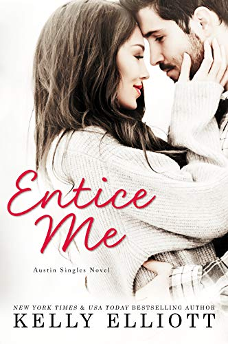 Entice Me (Austin Singles Novel) Kelly Elliott