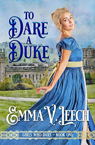 To Dare a Duke (Girls Who Dare Book 1)  Emma V Leech