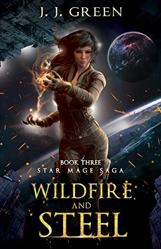 Wildfire and Steel - A Dark Space Fantasy (Star Mage Saga Book 3)  J.J. Green