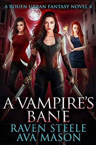 A Vampire's Bane: A Gritty Urban Fantasy Novel (Rouen Chronicles Book 4)  Raven Steele and Ava Mason