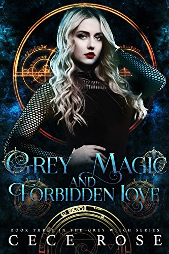 Grey Magic and Forbidden Love (Grey Witch Book 3) Cece Rose