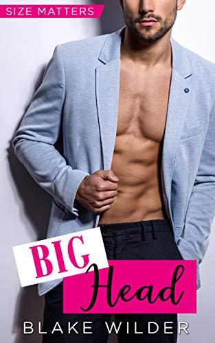Big Head (Size Matters #1) Blake WIlder