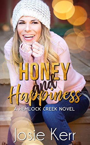 Honey and Happiness (Hemlock Creek #4) Josie Kerr