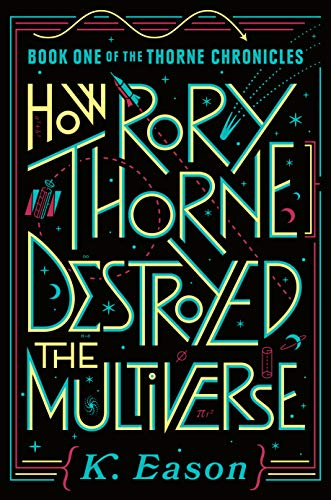 How Rory Thorne Destroyed the Multiverse: Book One of the Thorne Chronicles   K. Eason