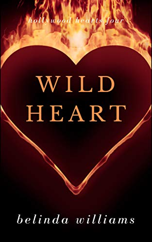 Wild Heart (Hollywood Hearts Book 4)  Belinda Williams