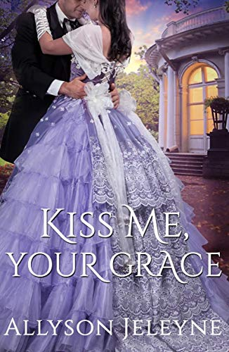 Kiss Me, Your Grace (Cherrill Family #1) Allyson Jeleyne