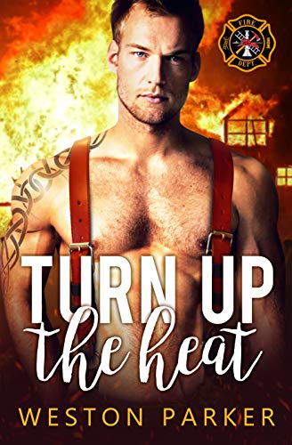Turn Up The Heat (Searing Saviors Book 3)  Weston Parker