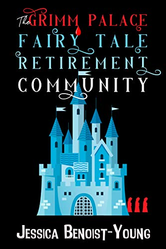 The Grimm Palace Fairy Tale Retirement Community  Jessica Benoist-Young