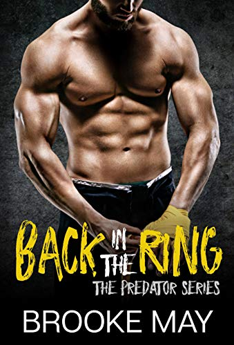 Back in the Ring (The Predator Series Book 4) Brooke May